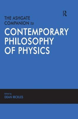 The Ashgate Companion to Contemporary Philosophy of Physics