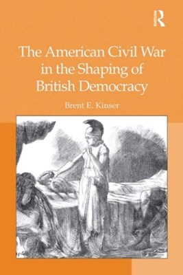 (ebook) The American Civil War in the Shaping of British Democracy