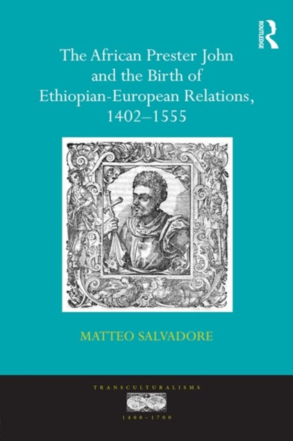 (ebook) The African Prester John and the Birth of Ethiopian-European Relations, 1402-1555