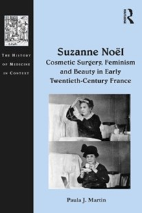 (ebook) Suzanne Noël: Cosmetic Surgery, Feminism and Beauty in Early Twentieth-Century France - History Modern