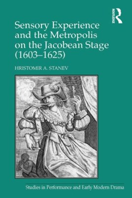 (ebook) Sensory Experience and the Metropolis on the Jacobean Stage (1603–1625)