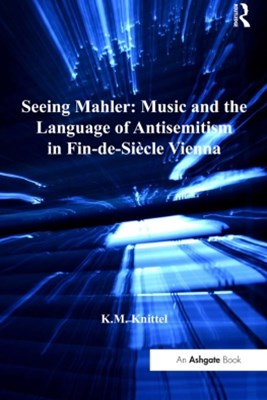 Seeing Mahler: Music and the Language of Antisemitism in Fin-de-Siècle Vienna
