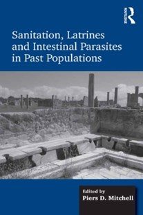 (ebook) Sanitation, Latrines and Intestinal Parasites in Past Populations - History Ancient & Medieval History