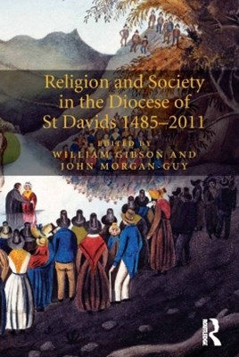 Religion and Society in the Diocese of St Davids 1485GÇô2011