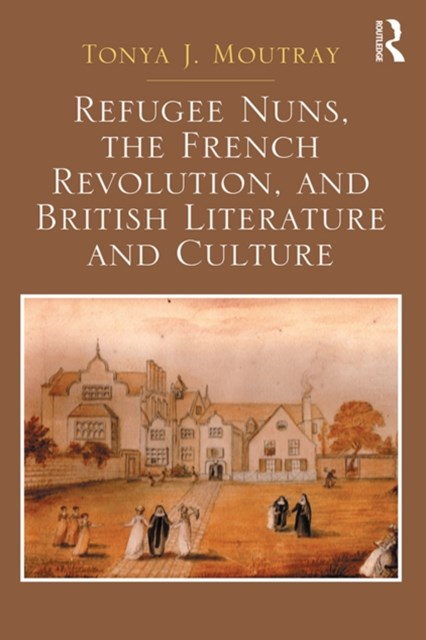 (ebook) Refugee Nuns, the French Revolution, and British Literature and Culture