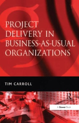 Project Delivery in Business-as-Usual Organizations