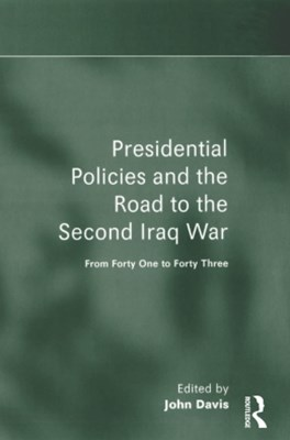 Presidential Policies and the Road to the Second Iraq War