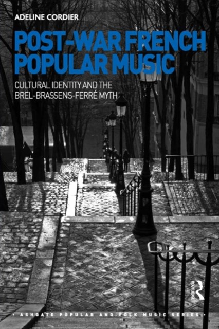 Post-War French Popular Music: Cultural Identity and the Brel-Brassens-Ferré Myth
