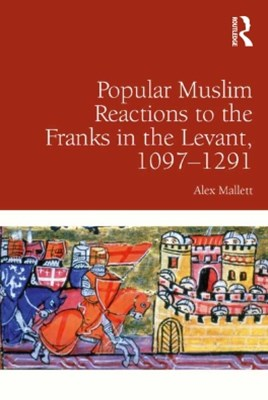 (ebook) Popular Muslim Reactions to the Franks in the Levant, 1097–1291