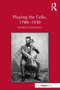 (ebook) Playing the Cello, 1780–1930 - Entertainment Music General