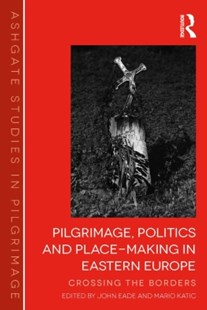 (ebook) Pilgrimage, Politics and Place-Making in Eastern Europe - Politics Political Issues