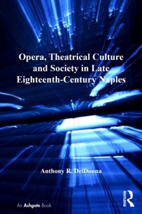 (ebook) Opera, Theatrical Culture and Society in Late Eighteenth-Century Naples - Entertainment Music General