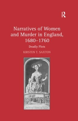 Narratives of Women and Murder in England, 1680–1760