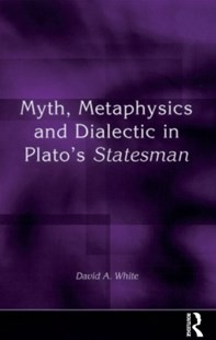 (ebook) Myth, Metaphysics and Dialectic in Plato's Statesman - History Ancient & Medieval History