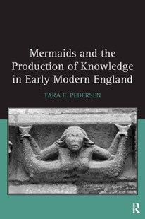(ebook) Mermaids and the Production of Knowledge in Early Modern England - Entertainment Theatre