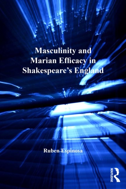 Masculinity and Marian Efficacy in Shakespeare's England
