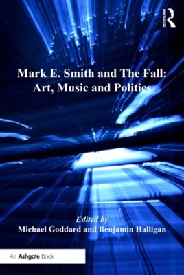Mark E. Smith and The Fall: Art, Music and Politics