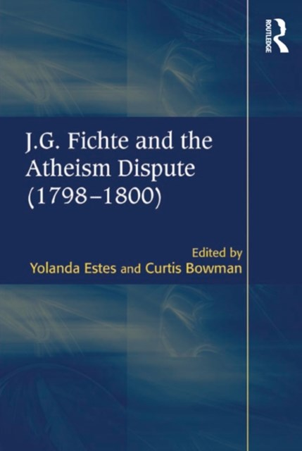J.G. Fichte and the Atheism Dispute (1798–1800)