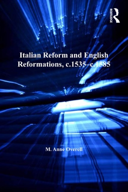 Italian Reform and English Reformations, c.1535–c.1585