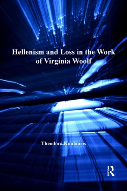 Hellenism and Loss in the Work of Virginia Woolf