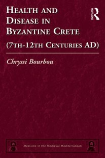 (ebook) Health and Disease in Byzantine Crete (7th–12th centuries AD) - History Ancient & Medieval History