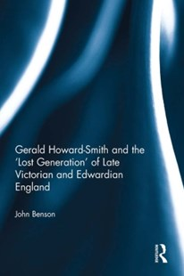 (ebook) Gerald Howard-Smith and the 'Lost Generation' of Late Victorian and Edwardian England - History Modern