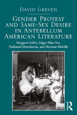Gender Protest and Same-Sex Desire in Antebellum American Literature