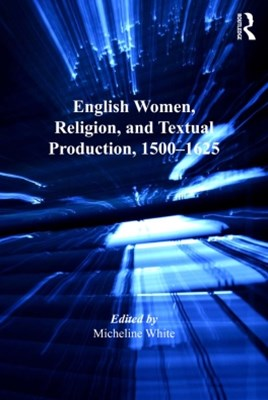 English Women, Religion, and Textual Production, 1500–1625