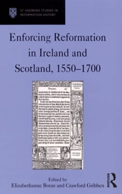 Enforcing Reformation in Ireland and Scotland, 1550GÇô1700