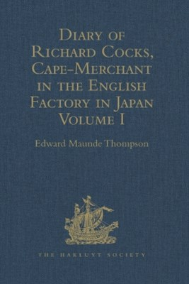 Diary of Richard Cocks, Cape-Merchant in the English Factory in Japan 1615-1622, with Correspondenc