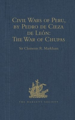 Civil Wars of Peru, by Pedro de Cieza de León (Part IV, Book II): The War of Chupas