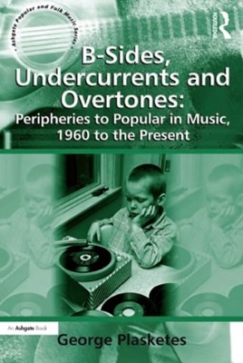 (ebook) B-Sides, Undercurrents and Overtones: Peripheries to Popular in Music, 1960 to the Present