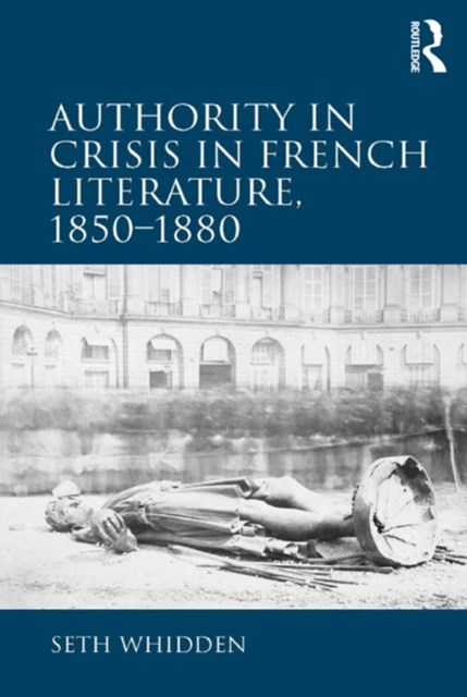 Authority in Crisis in French Literature, 1850–1880