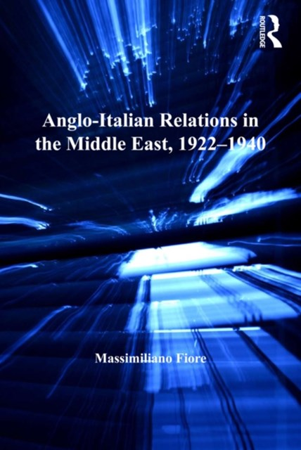 Anglo-Italian Relations in the Middle East, 1922–1940