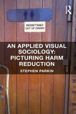 (ebook) An Applied Visual Sociology: Picturing Harm Reduction