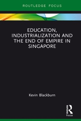Education, Industrialization and the End of Empire in Singapore