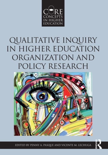 Qualitative Inquiry in Higher Education Organization and Policy Research