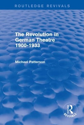 The Revolution in German Theatre 1900-1933 (Routledge Revivals)