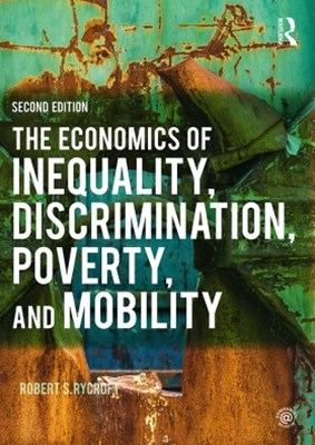 The Economics of Inequality, Discrimination, Poverty, and Mobility
