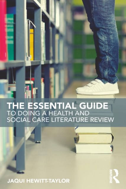 The Essential Guide to Doing a Health and Social Care Literature Review