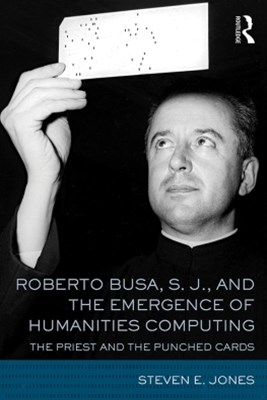 Roberto Busa, S. J., and the Emergence of Humanities Computing