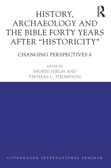 (ebook) History, Archaeology and The Bible Forty Years After &quote;Historicity&quote;