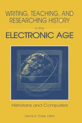 Writing, Teaching and Researching History in the Electronic Age
