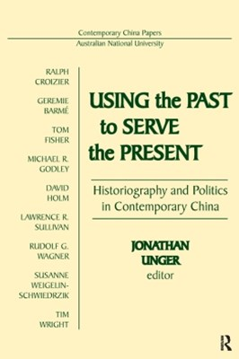 Using the Past to Serve the Present: Historiography and Politics in Contemporary China