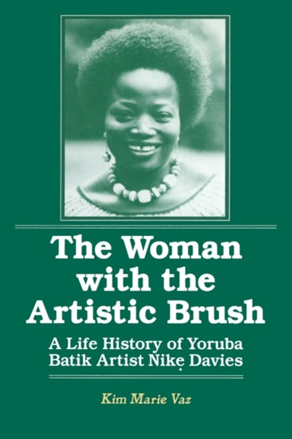 Woman with the Artistic Brush: Life History of Yoruba Batik Nike Olaniyi Davies