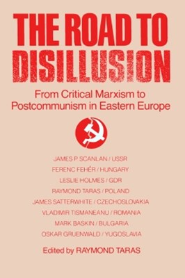Road to Disillusion: From Critical Marxism to Post-communism in Eastern Europe