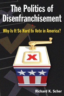 (ebook) The Politics of Disenfranchisement: Why is it So Hard to Vote in America?