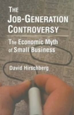 Job-Generation Controversy: The Economic Myth of Small Business