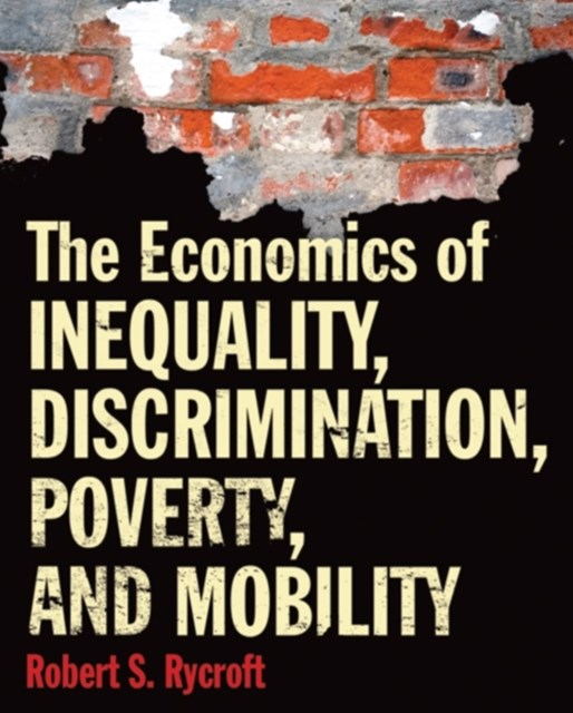 Economics of Inequality, Discrimination, Poverty, and Mobility