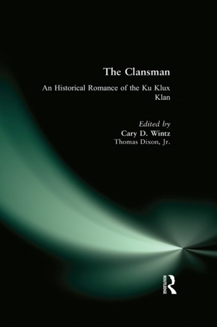 Clansman: An Historical Romance of the Ku Klux Klan